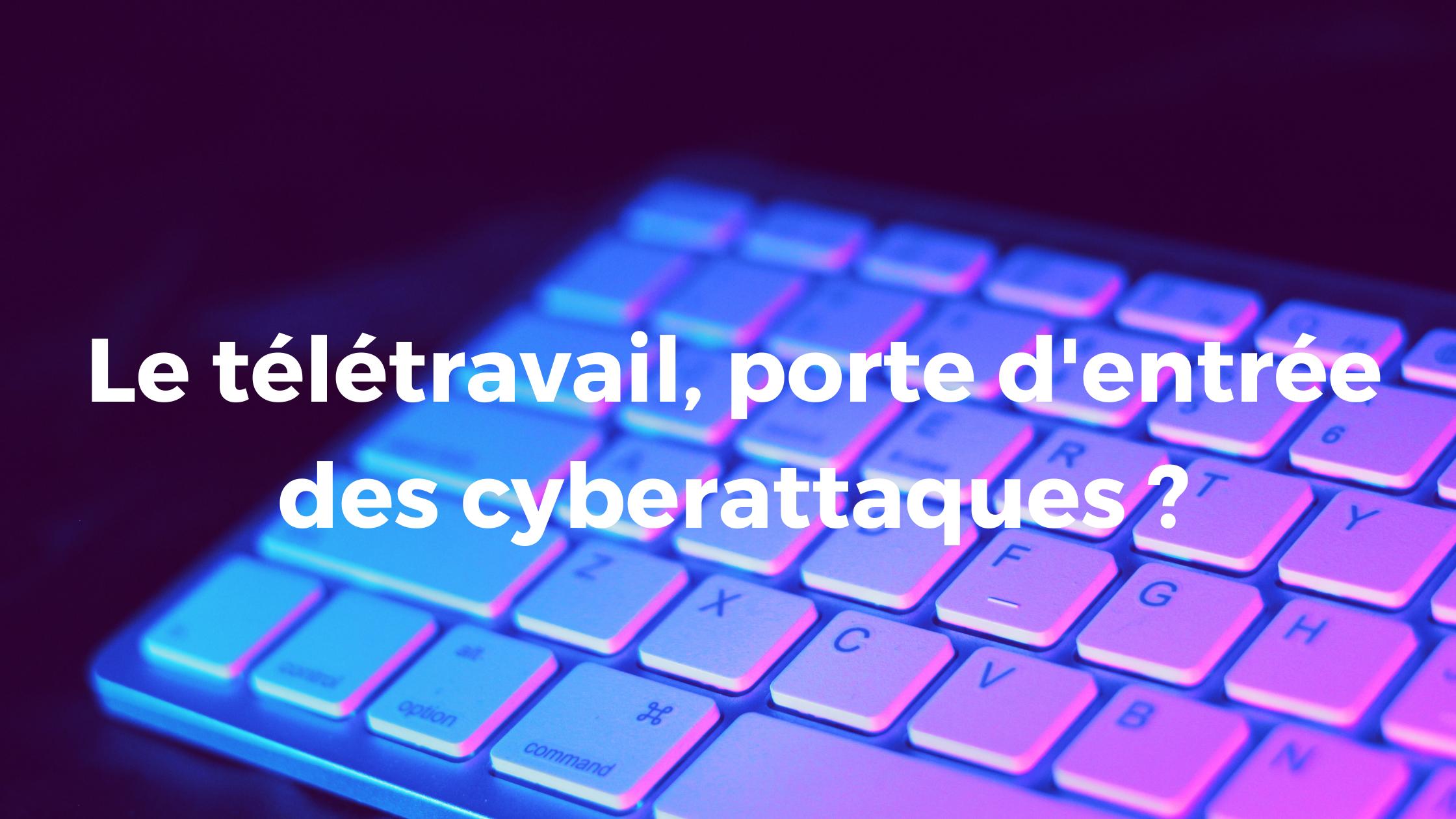 Le télétravail, porte d'entrée des cyberattaques ?